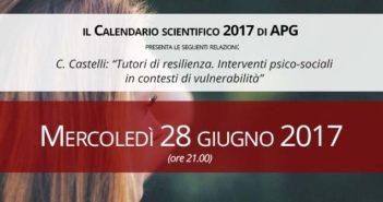 """28/06/2017 - APG Appuntamenti - C. Castelli: """"Tutori di resilienza. Interventi psico-sociali in contesti di vulnerabilità"""""""