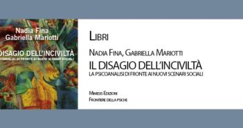 """LIBRI – Nadia Fina, Gabriella Mariotti: """"IL DISAGIO DELL'INCIVILTÀ LA PSICOANALISI DI FRONTE AI NUOVI SCENARI SOCIALI"""""""