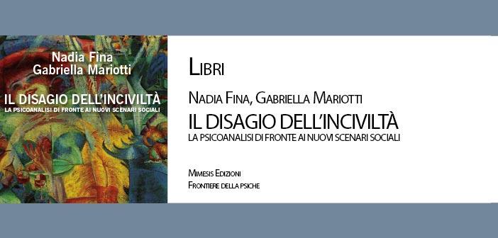 """LIBRI :: Nadia Fina, Gabriella Mariotti: """"IL DISAGIO DELL'INCIVILTÀ. LA PSICOANALISI DI FRONTE AI NUOVI SCENARI SOCIALI"""", Mimesis Edizioni"""