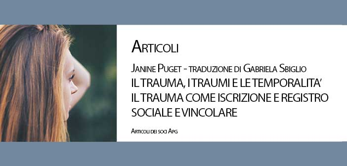 """""""Il trauma, i traumi e le temporalità – Il trauma con iscrizione e registro sociale e vincolare"""" di Janine Puget"""